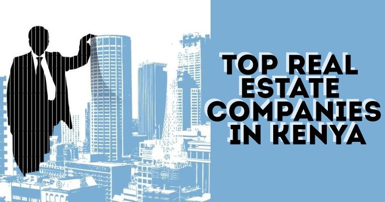 Top Real Estate Companies In Kenya 2019